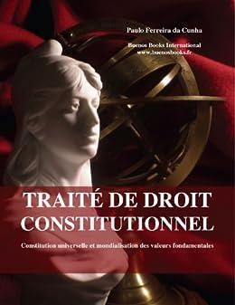 Traite de droit constitutionnel, Constitution universelle et mondialisation des valeurs fondamentales par [Ferreira da Cunha, Paulo]