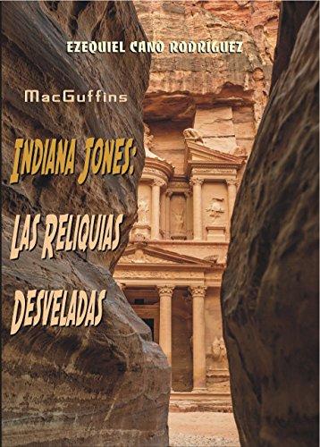 MacGuffins. Indiana Jones: Las Reliquias Desveladas por Ezequiel Cano Rodríguez