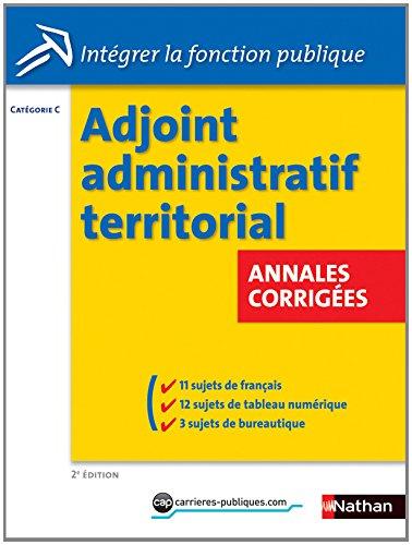 Concours Adjoint administratif territorial : Annales corrigées Catégorie C (Intégrer la fonction publique) por Danièle Bon