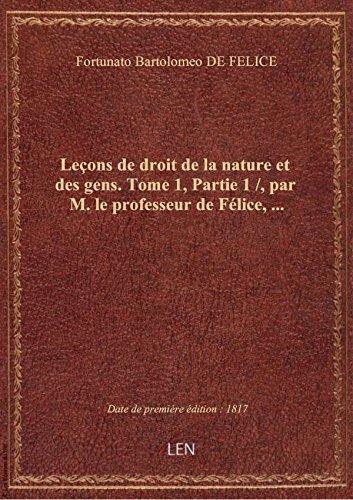 Leçons de droit de la nature et des gens. Tome 1,Partie 1 /, par M. le professeur de Félice,... par Fortunato Bartolomeo