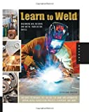 Learn to Weld: Beginning MIG Welding and Metal Fabrication Basics - Includes techniques you can use for home and automotive repair, metal fabrication projects, sculp by Christena, Stephen Blake (2013) Paperback