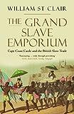 The Grand Slave Emporium: Cape Coast Castle and the British Slave Trade