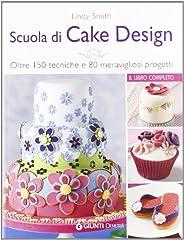 Idea Regalo - Scuola di cake design. Oltre 150 tecniche e 80 meravigliosi progetti