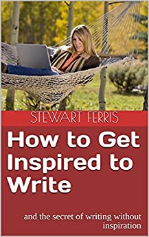How to Get Inspired to Write: and the secret of writing without inspiration by [Ferris, Stewart]