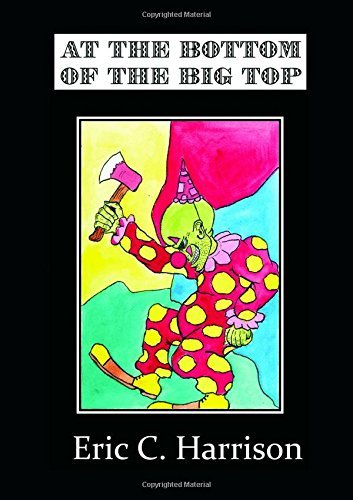 At The Bottom Of The Big Top by Eric C. Harrison (2012-12-23)