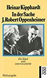 In der Sache J. Robert Oppenheimer: Ein Stück und seine Geschichte - Heinar Kipphardt