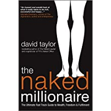 The Naked Millionaire - The Ultimate Fast Track Guide to Wealth, Freedom and Fulfillment