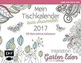 Mein Tischkalender zum Ausmalen 2017 Farbe rein, Stress raus (Ausmalen für Erwachsene) - Inspiration Garten Eden: 52 Naturmotive kolorieren