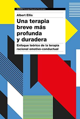 Una terapia breve más profunda y duradera: Enfoque teórico de la terapia racional emotivo-conductual (Spanish Edition)