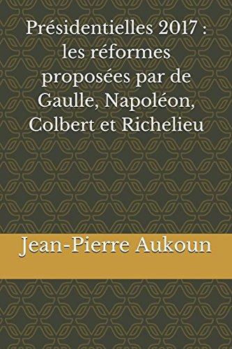 Présidentielles 2017 : Les Réformes Proposées Par De Gaulle, Napoléon, Colbert Et Richelieu