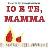 Scarica Libro Io e te mamma Un libro da completare e regalare alla mamma (PDF,EPUB,MOBI) Online Italiano Gratis