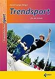 Trendsport für die Schule (Praxisbücher Sport)