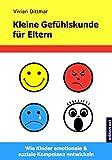 Kleine Gefühlskunde für Eltern: Wie Kinder emotionale & soziale Kompetenz entwickeln
