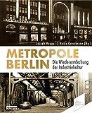Metropole Berlin: Die Wiederentdeckung der Industriekultur -