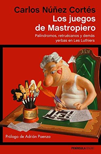 Los juegos de Mastropiero: Palíndromos, retruécanos y demás yerbas en Les Luthiers (ATALAYA) por Carlos Núñez Cortés