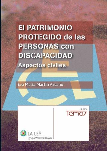 El patrimonio protegido de las personas con discapacidad: aspectos civiles (Temas La Ley) por Eva María Martín Azcano