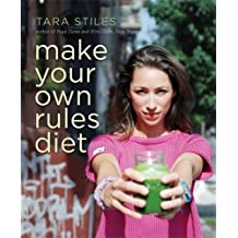 Make Your Own Rules Diet by Tara Stiles (2014-11-11)