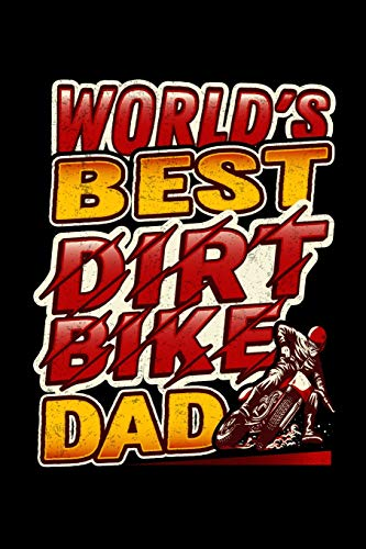 World's Best Dirt Bike Dad: Awesome Journal for Dad's thoughts, feelings, races or ideas -