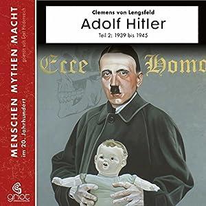 Adolf Hitler Teil 2: Die Jahre von 1939-1945 (Menschen, Mythen, Macht)