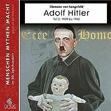 Adolf Hitler Teil 2: Die Jahre von 1939 - 1945 (Menschen, Mythen, Macht)