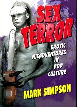 Sex Terror:  Erotic Misadventures in Pop Culture (English Edition) von [Simpson, Mark]