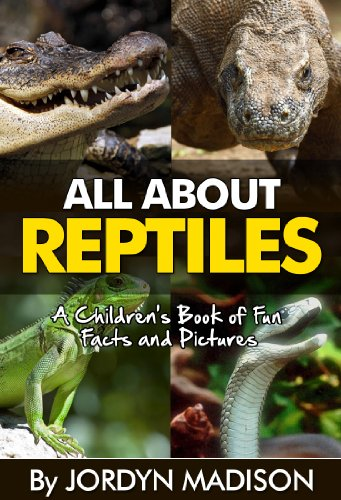 All About Reptiles - Alligators, Crocodiles, Snakes, Turtles, Lizards and Other Deadly and Dangerous Animals: Another 'All About' Book in the Children's ... - Children's ebooks) (English Edition) Madison Lizard