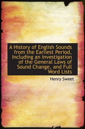 A History of English Sounds from the Earliest Period, Including an Investigation of the General Laws
