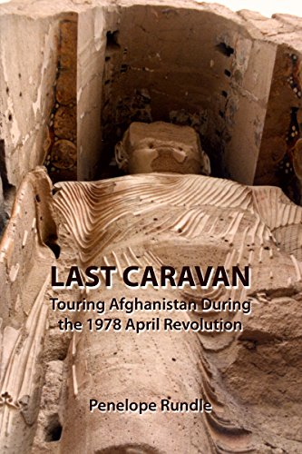 Last Caravan: Touring Afghanistan During the 1978 April Revolution (English Edition)