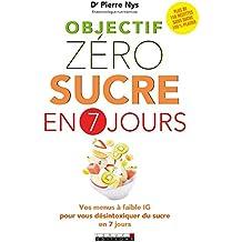 Objectif zéro sucre en 7 jours: Vos menus à faible IG pour vous désintoxiquer du sucre en 7 jours