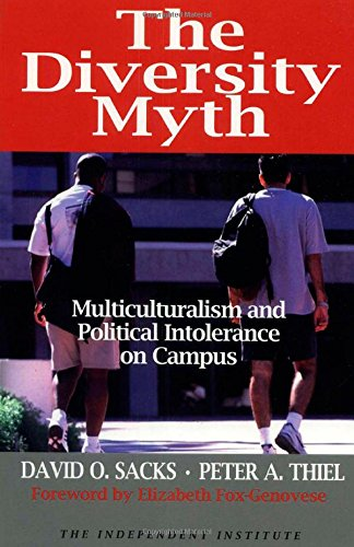 The Diversity Myth: Multiculturalism and the Political Intolerance on Campus: Multiculturalism and Political Intolerance on Campus