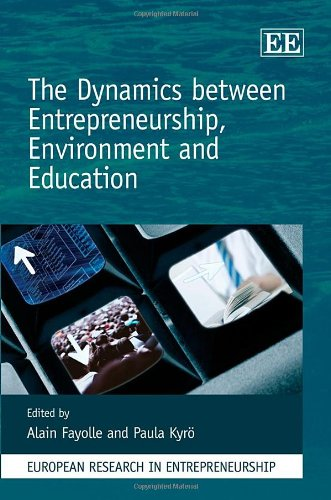 The Dynamics Between Entrepreneurship, Environment and Education (European Research in Entrepreneurship)