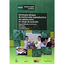 Estrategias Eficaces De Intervención Socioeducativa Con Adolescentes En Riesgo De Exclusión (CIENCIAS SOCIALES Y JURÍDICAS)
