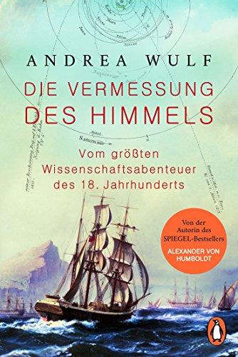 Die Vermessung des Himmels: Vom größten Wissenschaftsabenteuer des 18. Jahrhunderts