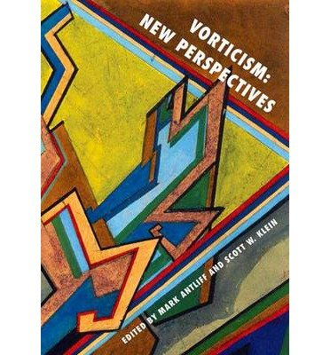 [(Vorticism: New Perspectives)] [ Edited by Mark Antliff, Edited by Scott W. Klein ] [December, 2013]