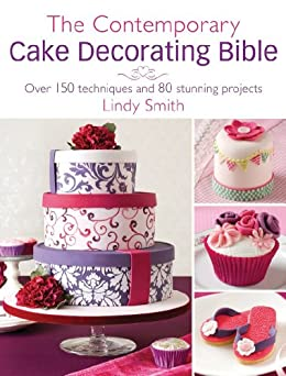 The Contemporary Cake Decorating Bible: Over 150 techniques and 80 stunning projects par [Smith, Lindy]