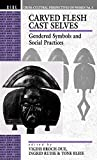 Carved Flesh Cast Selves: Gendered Symbols and Social Practices (Cross Cultural Perspectives on Women, Vol 8)