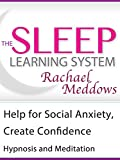 Help for Social Anxiety, Create Confidence, Hypnosis & Meditation (The Sleep Learning System with Rachael Meddows) [OV]