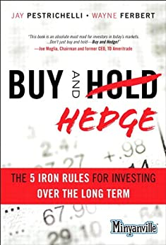 Buy and Hedge: The 5 Iron Rules for Investing Over the Long Term (Minyanville Media) von [Pestrichelli, Jay, Ferbert, Wayne]