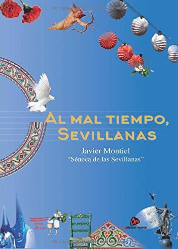 AL MAL TIEMPO, SEVILLANAS por FRANCISCO JAVIER MONTIEL GUERRA