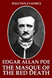 The Masque of the Red Death and Other Works by Edgar Allan Poe (Halcyon Classics)