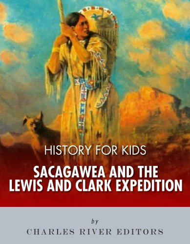 History for Kids: Sacagawea and the Lewis & Clark Expedition (English Edition)