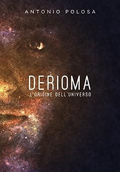 Derioma - L'origine dell'universo di [Polosa, Antonio]