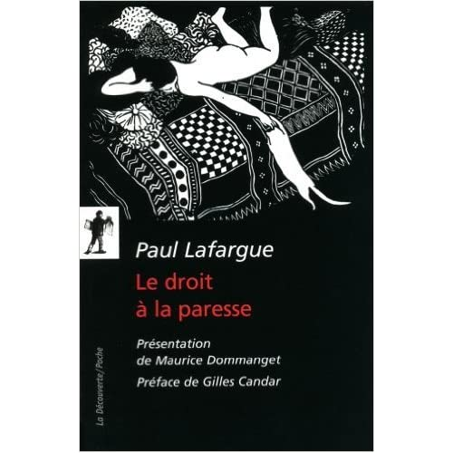 Le droit à la paresse : Réfutation du droit du travail de Maurice Dommanget (Postface),Paul Lafargue ,Gilles Candar (Préface) ( 1 mars 2010 )
