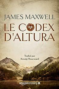 La saga des éternels, tome 1 : Le codex d'Altura par James Maxwell