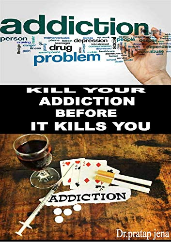 ADDICTION SIGNS,SYMPTOMS,CAUSES,PREVENT AND TREATMENT.(KILL YOUR ADDICTION BEFORE IT KILLS YOU) (English Edition)