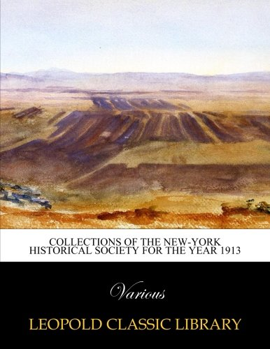 Collections of the New-York Historical Society for the year 1913 por Various .