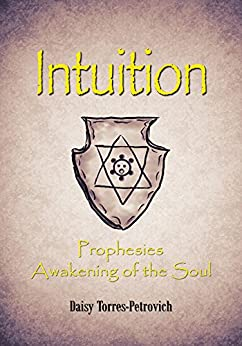 Intuition: Prophesies Awakening Of The Soul por Daisy Torres-petrovich Gratis