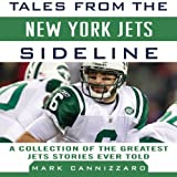 Tales from the New York Jets Sideline: A Collection of the Greatest Jets Stories Ever Told