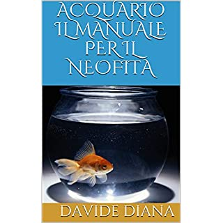 ACQUARIO IL MANUALE PER IL NEOFITA (Collana Basic Garden Vol. 1) (Italian Edition)