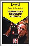 Scarica Libro L immagine secondo Kubrick (PDF,EPUB,MOBI) Online Italiano Gratis